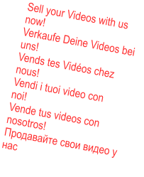 Sell your Videos with us now!Verkaufe Deine Videos bei uns!Vends tes Vidéos chez nous! Vendi i tuoi video con  noi!Vende tus videos con nosotros!Продавайте свои видео у нас